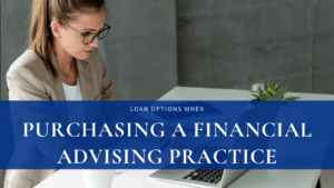 Loan Options for Purchasing a Financial Advisor Practice